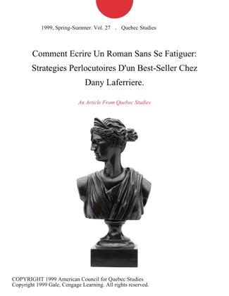 Comment Ecrire Un Roman Sans Se Fatiguer: Strategies Perlocutoires D'un Best-Seller Chez Dany Laferriere. - Quebec Studies