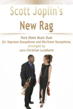 Scott Joplin's New Rag Pure Sheet Music Duet For Soprano Saxophone And Baritone Saxophone, Arranged By Lars Christian Lundholm