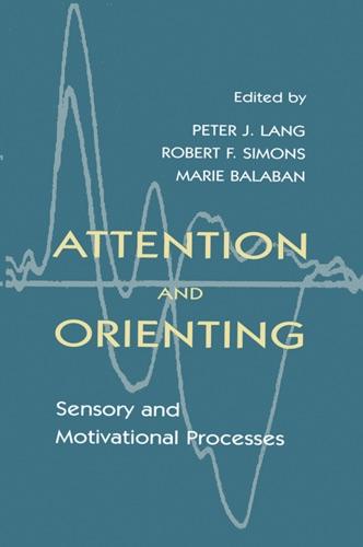 Peter J. Lang, Robert F. Simons, Marie Balaban & Robert Simons - Attention and Orienting