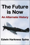 The Future Is Now An Alternate History