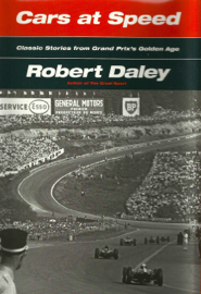 CARS AT SPEED: Classic Stories from Grand Prix's Golden Age By Robert Daley