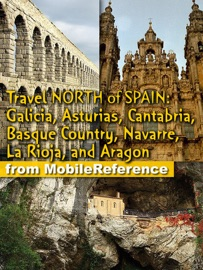 Northern Spain Travel Guide Incl Galicia Asturias Cantabria Basque Country Navarre La Rioja The Way Of St James The Prehistoric Cave Paintings Illustrated Travel Guide Phrasebook Maps Mobi Travel