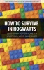 How to Survive in Hogwarts - LEGO Harry Potter: Years 1-4 Unofficial Video Game Guide