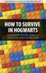 How To Survive In Hogwarts - LEGO Harry Potter Years 1-4 Unofficial Video Game Guide