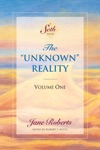 The Unknown Reality Volume One A Seth Book