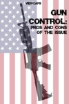 Gun Control - The Pros And Cons Of The Issue