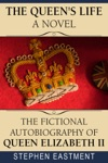 The Queens Life A Novel The Fictional Autobiography Of Queen Elizabeth II