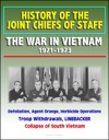 History Of The Joint Chiefs Of Staff The War In Vietnam 1971-1973 - Defoliation Agent Orange Herbicide Operations Troop Withdrawals LINEBACKER Collapse Of South Vietnam