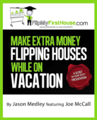 Make Extra Money Flipping Houses While On Vacation