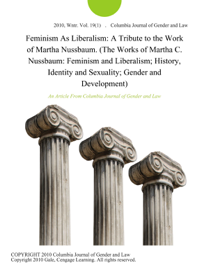 Feminism As Liberalism: A Tribute to the Work of Martha Nussbaum. (The Works of Martha C. Nussbaum: Feminism and Liberalism; History, Identity and Sexuality; Gender and Development)