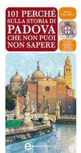 101 perché sulla storia di Padova che non puoi non sapere da Paola Tellaroli