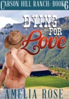 Dying For Love Carson Hill Ranch Book 6