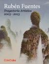 Rubn Fuentes Trayectoria Artstica 2003 - 2013
