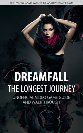 Dreamfall: The Longest Journey - Unofficial Video Game Guide & Walkthrough