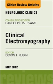 Clinical Electromyography An Issue Of Neurologic Clinics E Book