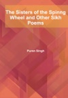 The Sisters Of The Spinng Wheel And Other Sikh Poems