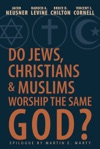 Do Jews Christians And Muslims Worship The Same God