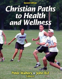 CHRISTIAN PATHS TO HEALTH AND WELLNESS, SECOND EDITION