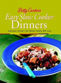 BETTY CROCKERS EASY SLOW COOKER DINNERS
