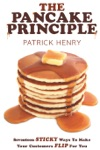 The Pancake Principle Seventeen Sticky Ways To Make Your Customers Flip For You