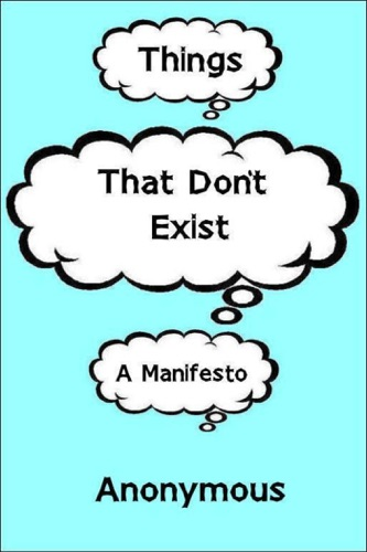 Anonymous - Things That Don't Exist: a Manifesto
