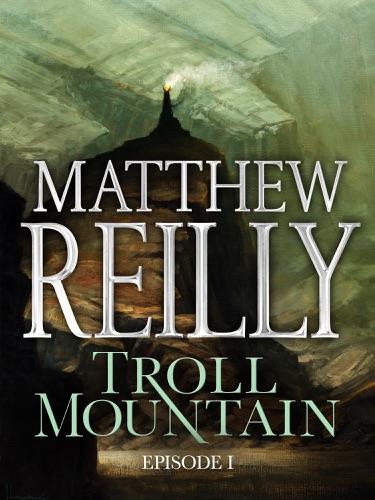 Matthew Reilly - Troll Mountain: Episode I