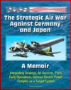 The Strategic Air War Against Germany And Japan A Memoir - Integrating Strategy Air Doctrine Plans Early Operations German Electric Power Complex As A Target System