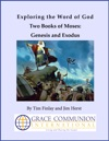 Exploring The Word Of God Two Books Of Moses Genesis And Exodus