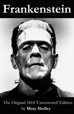 Frankenstein (The Original 1818 'Uncensored' Edition) - Mary Shelley book