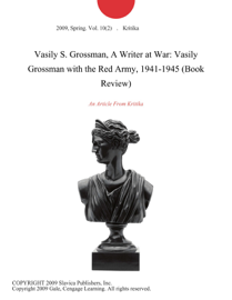 Vasily S. Grossman, A Writer at War: Vasily Grossman with the Red Army, 1941-1945 (Book Review)
