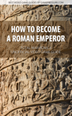 How to Become a Roman Emperor - Total War: Rome II Unofficial Video Game Guide