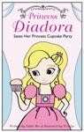 Princess Diadora Saves Her Princess Cupcake Party