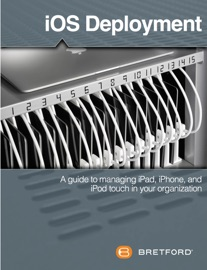 Ios Deployment A Guide To Managing Ipad Iphone And Ipod Touch In Your Organization