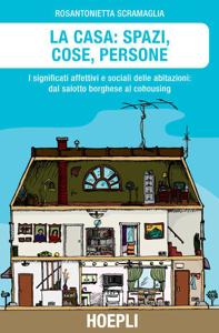 La Casa: Spazi, Cose, Persone Copertina del libro