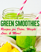 Green Smoothie Recipes: Recipes for Detox, Weight Loss, & More!