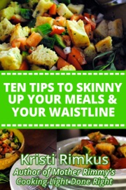 TEN TIPS TO SKINNY UP YOUR MEALS & YOUR WAISTLINE