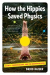 How The Hippies Saved Physics Science Counterculture And The Quantum Revival