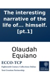 The Interesting Narrative Of The Life Of Olaudah Equiano Or Gustavus Vassa The African Written By Himself Pt1