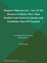 Maudore Minerals Ltd. - New 43-101 Resource Estimate More Than Doubles Gold Ounces In Quebec And Establishes Open Pit Potential