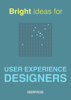 David Travis, Philip Hodgson & Ritch Macefield - Bright Ideas for User Experience Designers artwork