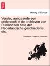 Verslag Aangaande Een Onderzoek In De Archieven Van Rusland Ten Bate Der Nederlandsche Geschiedenis Etc