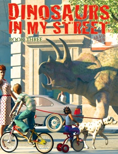 Dinosaurs in my Street Book Three
