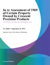 In Re Assessment Of 1969 Of Certain Property Owned By Crescent Precision Products Inc