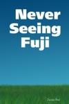 Never Seeing Fuji