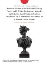 Research Methods in the Study of Influencing Factors on L2 Writing Performance/ Methodes de Recherche Dans L'etude des Facteurs D'influence Sur la Performance de L'ecriture de la Seconde Langue (Report)
