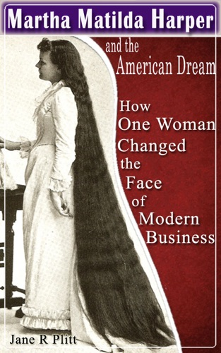 Jane Plitt - Martha Matilda Harper and the American Dream...How One Woman Changed the Face of Modern Business