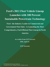 Ford's 2011 Fleet Vehicle Lineup Launches with 100 Percent Sustainable Powertrain Technology; Ford - the Industry Leader in Commercial and Government Fleet Sales - is Launching the Most Comprehensive, Fuel-Efficient Fleet Lineup in North America