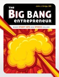 The Big Bang Entrepreneur When Start Ups And Ethics Collide