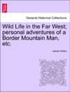 Wild Life In The Far West Personal Adventures Of A Border Mountain Man Etc