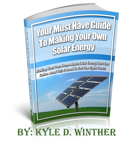 Your Must Have Guide to Making Your Own Solar Energy by Kyle D  Winther on  iBooks
